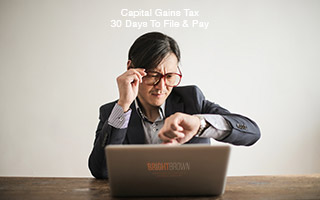 Capital Gains Tax and 30 days to file and pay
